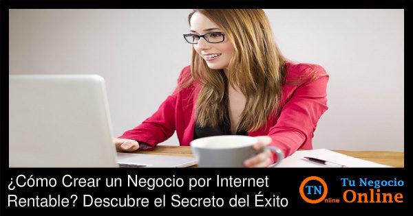 Cómo Crear un Negocio por Internet Rentable
